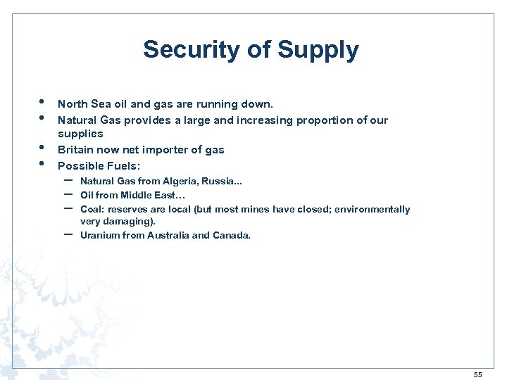 Security of Supply • • North Sea oil and gas are running down. Natural