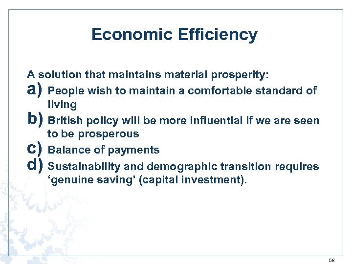Economic Efficiency A solution that maintains material prosperity: a) People wish to maintain a