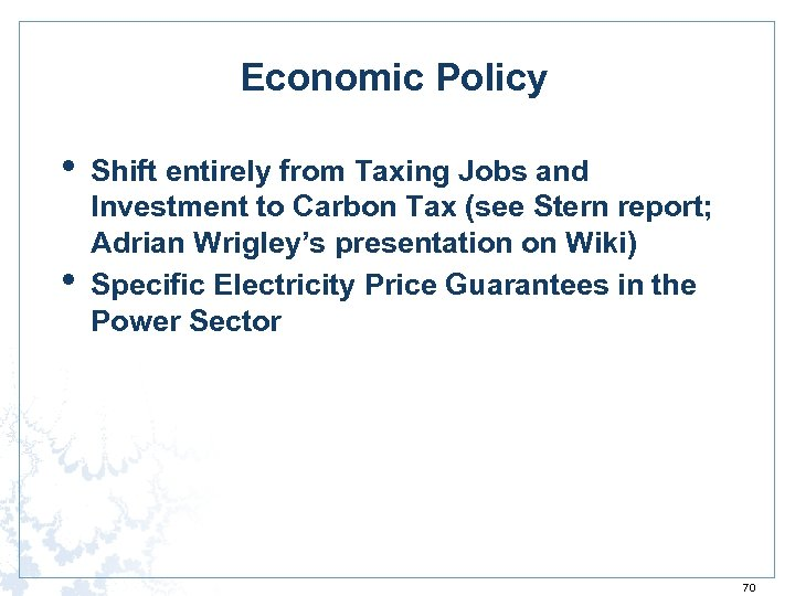 Economic Policy • • Shift entirely from Taxing Jobs and Investment to Carbon Tax