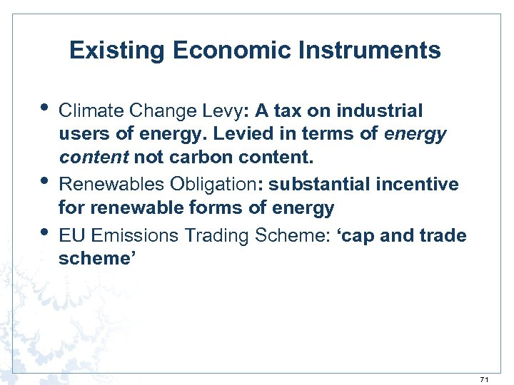 Existing Economic Instruments • • • Climate Change Levy: A tax on industrial users