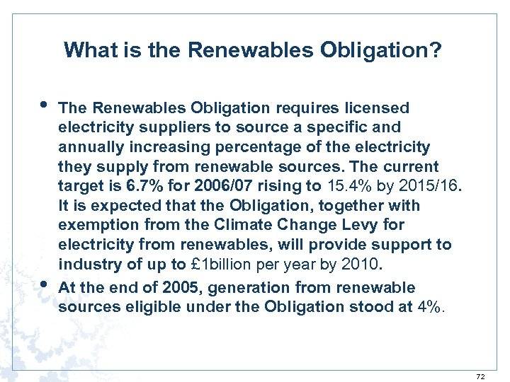 What is the Renewables Obligation? • • The Renewables Obligation requires licensed electricity suppliers
