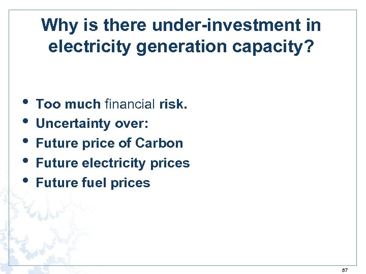 Why is there under-investment in electricity generation capacity? • • • Too much financial