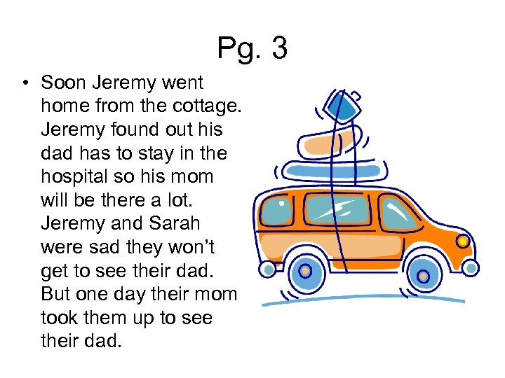 Pg. 3 • Soon Jeremy went home from the cottage. Jeremy found out his