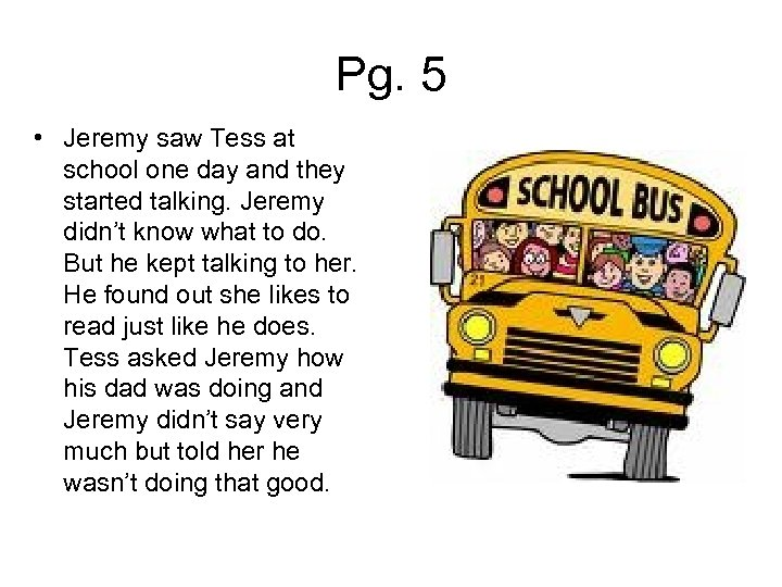 Pg. 5 • Jeremy saw Tess at school one day and they started talking.