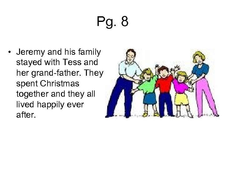 Pg. 8 • Jeremy and his family stayed with Tess and her grand-father. They