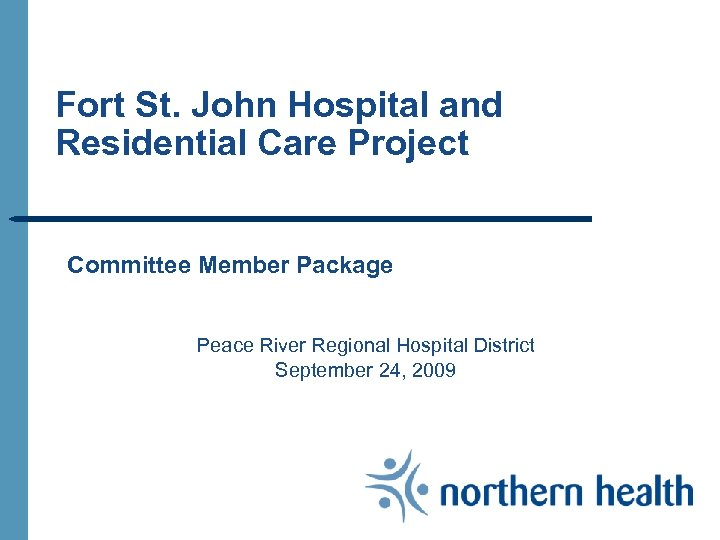 Fort St. John Hospital and Residential Care Project Committee Member Package Peace River Regional