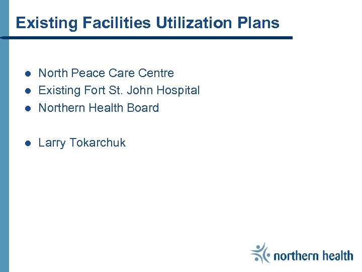 Existing Facilities Utilization Plans l North Peace Care Centre Existing Fort St. John Hospital