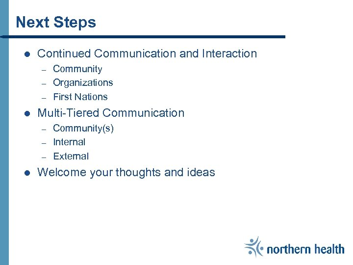Next Steps l Continued Communication and Interaction – – – l Multi-Tiered Communication –