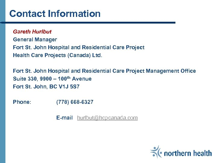 Contact Information Gareth Hurlbut General Manager Fort St. John Hospital and Residential Care Project