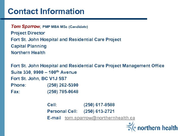 Contact Information Tom Sparrow, PMP MBA MSc (Candidate) Project Director Fort St. John Hospital