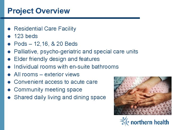 Project Overview l l l l l Residential Care Facility 123 beds Pods –
