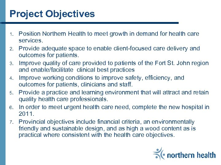 Project Objectives 1. 2. 3. 4. 5. 6. 7. Position Northern Health to meet
