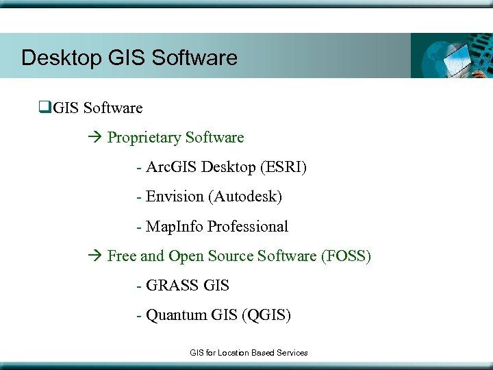 Desktop GIS Software q. GIS Software Proprietary Software - Arc. GIS Desktop (ESRI) -