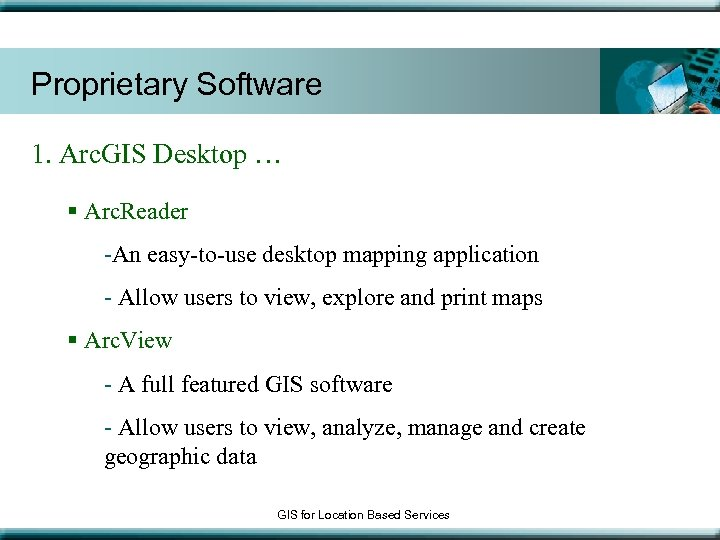 Proprietary Software 1. Arc. GIS Desktop … § Arc. Reader -An easy-to-use desktop mapping