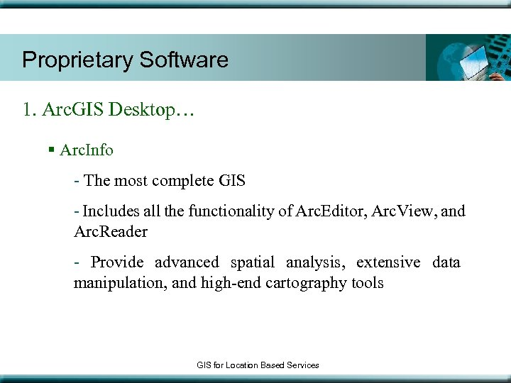 Proprietary Software 1. Arc. GIS Desktop… § Arc. Info - The most complete GIS