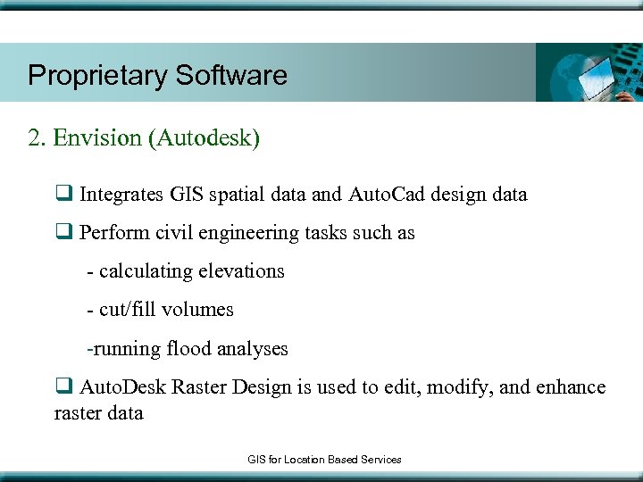 Proprietary Software 2. Envision (Autodesk) q Integrates GIS spatial data and Auto. Cad design