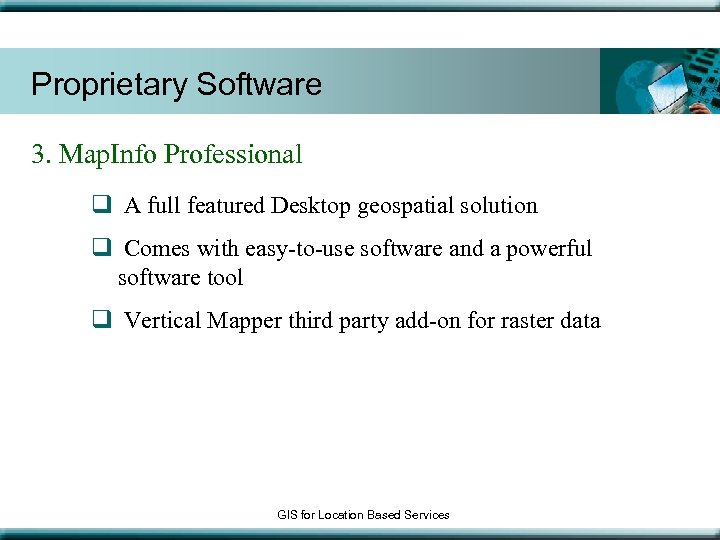 Proprietary Software 3. Map. Info Professional q A full featured Desktop geospatial solution q