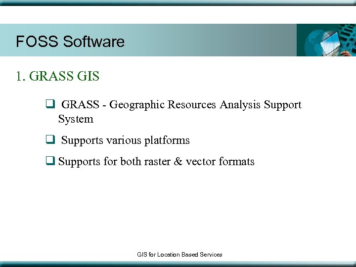 FOSS Software 1. GRASS GIS q GRASS - Geographic Resources Analysis Support System q