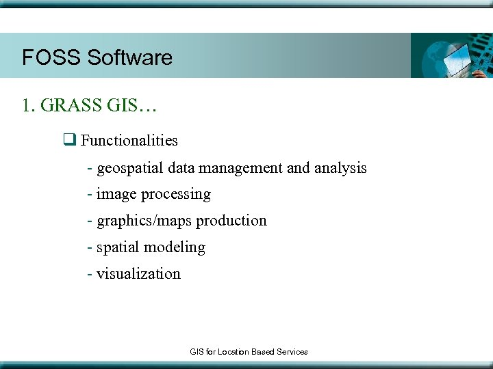 FOSS Software 1. GRASS GIS… q Functionalities - geospatial data management and analysis -