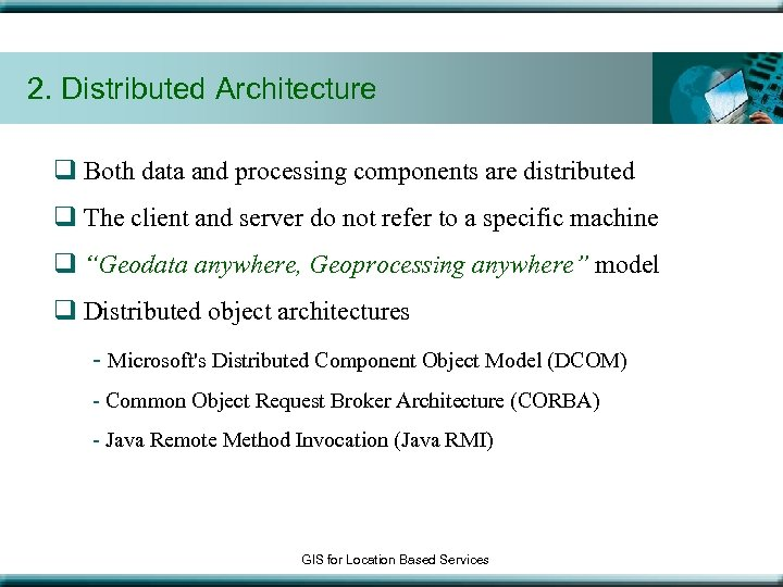2. Distributed Architecture q Both data and processing components are distributed q The client