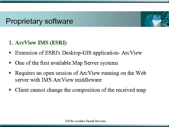 Proprietary software 1. Arc. View IMS (ESRI) § Extension of ESRI's Desktop-GIS application- Arc.