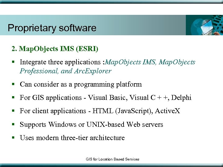 Proprietary software 2. Map. Objects IMS (ESRI) § Integrate three applications : Map. Objects