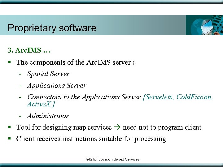 Proprietary software 3. Arc. IMS … § The components of the Arc. IMS server