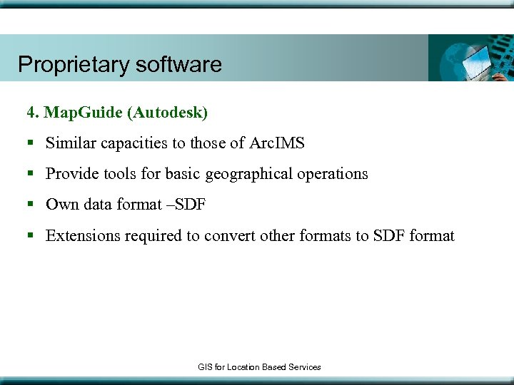 Proprietary software 4. Map. Guide (Autodesk) § Similar capacities to those of Arc. IMS