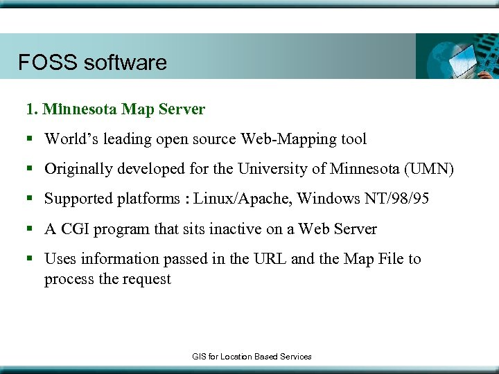 FOSS software 1. Minnesota Map Server § World's leading open source Web-Mapping tool §