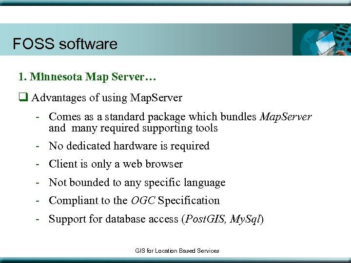 FOSS software 1. Minnesota Map Server… q Advantages of using Map. Server - Comes