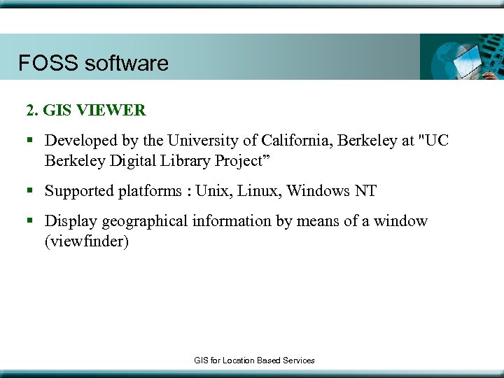 FOSS software 2. GIS VIEWER § Developed by the University of California, Berkeley at