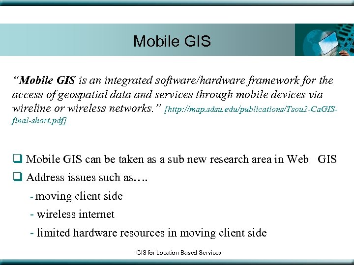 "Mobile GIS ""Mobile GIS is an integrated software/hardware framework for the access of geospatial"