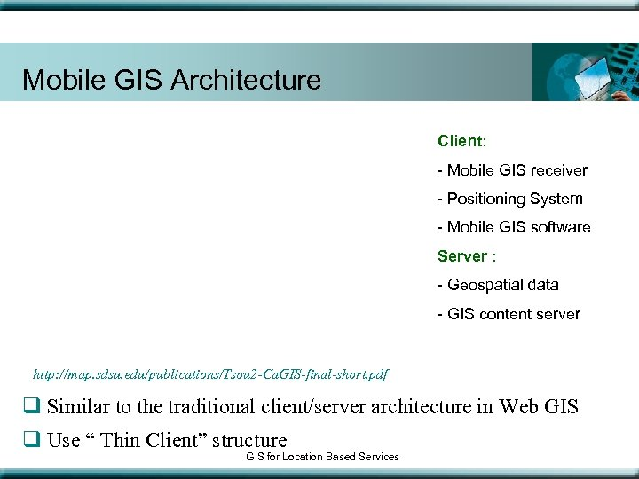 Mobile GIS Architecture Client: - Mobile GIS receiver - Positioning System - Mobile GIS