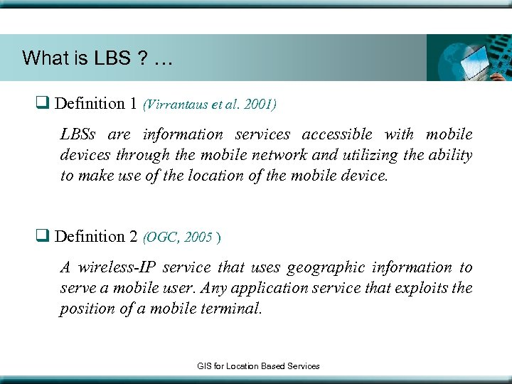 What is LBS ? … q Definition 1 (Virrantaus et al. 2001) LBSs are