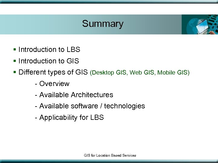 Summary § Introduction to LBS § Introduction to GIS § Different types of GIS