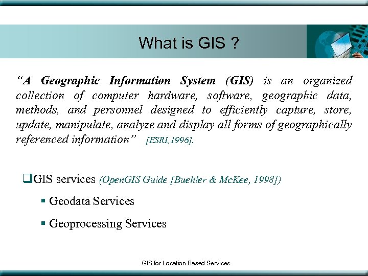 "What is GIS ? ""A Geographic Information System (GIS) is an organized collection of"