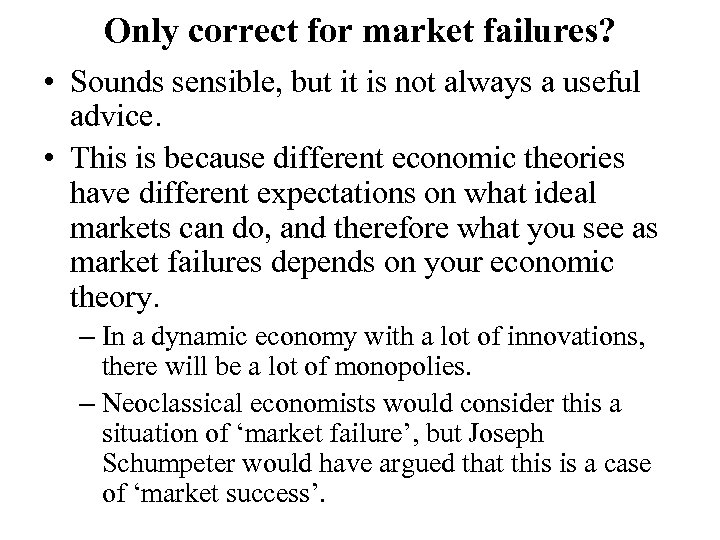 Only correct for market failures? • Sounds sensible, but it is not always a