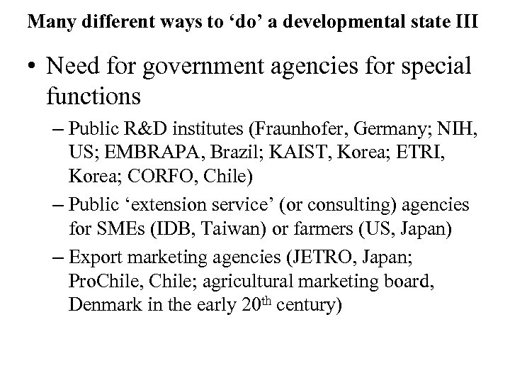 Many different ways to 'do' a developmental state III • Need for government agencies