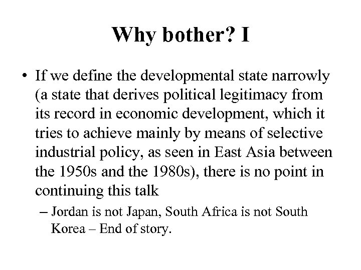 Why bother? I • If we define the developmental state narrowly (a state that
