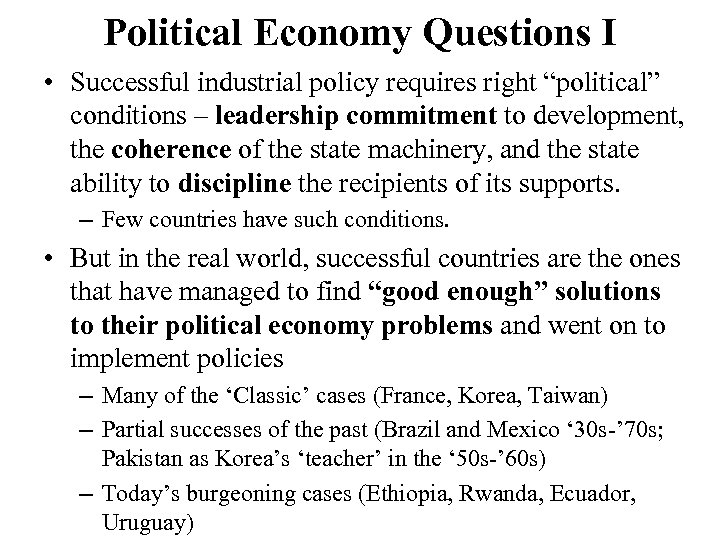 """Political Economy Questions I • Successful industrial policy requires right """"political"""" conditions – leadership"""