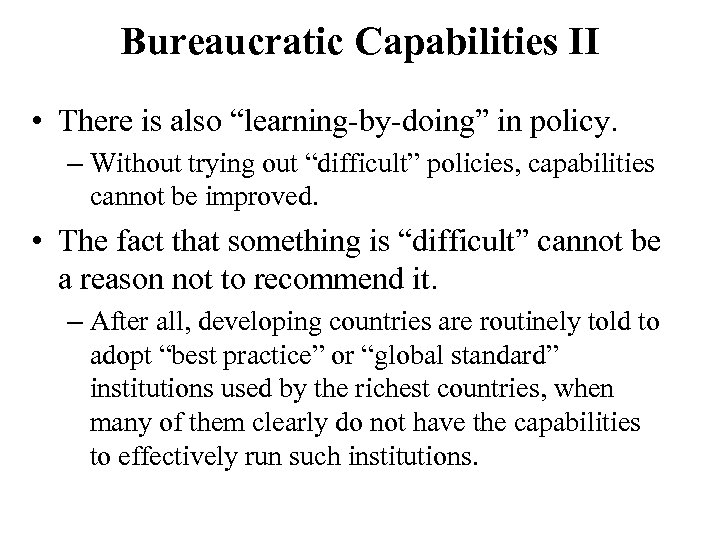 "Bureaucratic Capabilities II • There is also ""learning-by-doing"" in policy. – Without trying out"