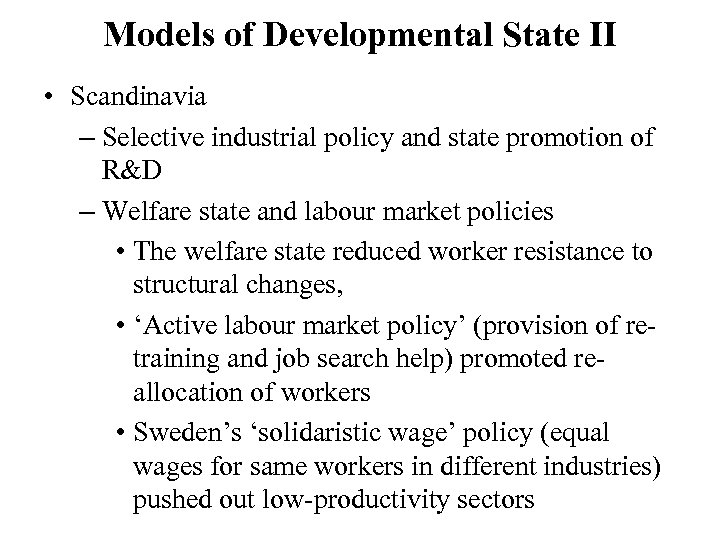 Models of Developmental State II • Scandinavia – Selective industrial policy and state promotion