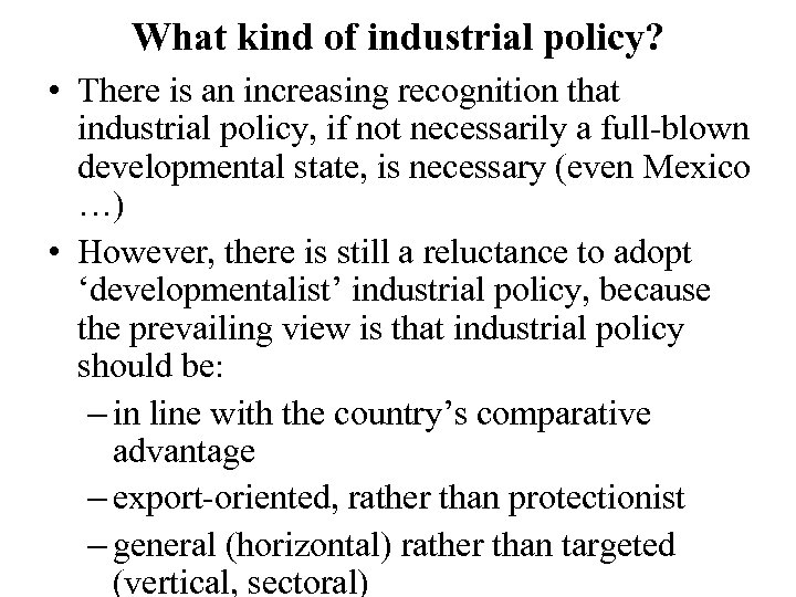What kind of industrial policy? • There is an increasing recognition that industrial policy,