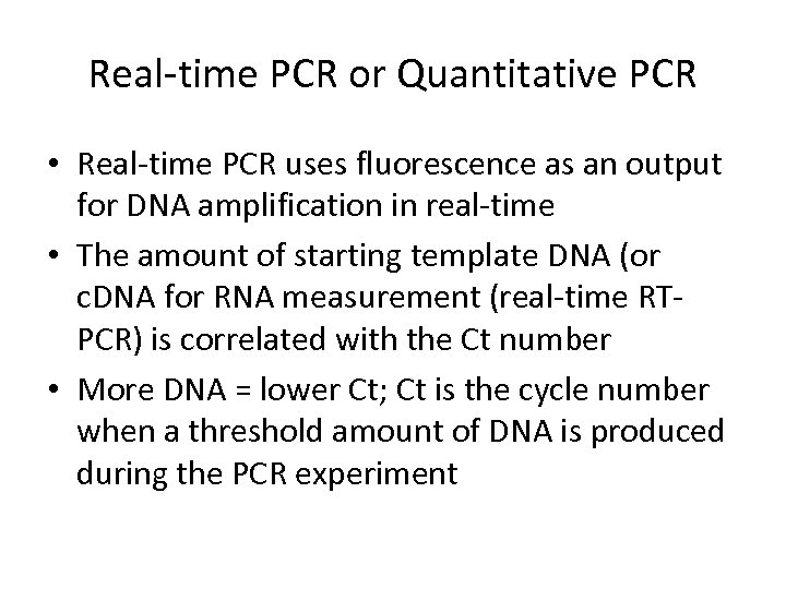 Real-time PCR or Quantitative PCR • Real-time PCR uses fluorescence as an output for