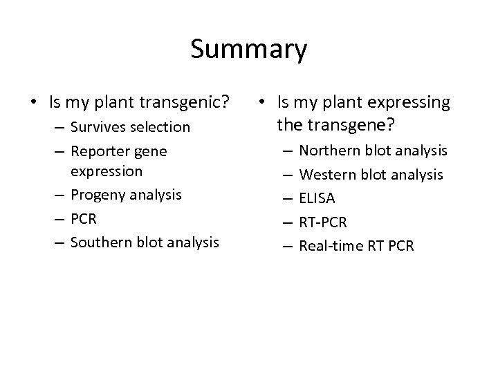 Summary • Is my plant transgenic? – Survives selection – Reporter gene expression –