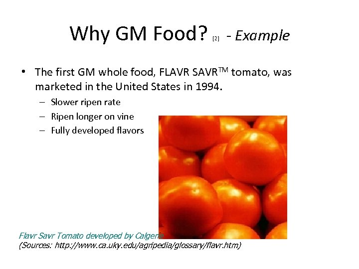 Why GM Food? [2] - Example • The first GM whole food, FLAVR SAVRTM