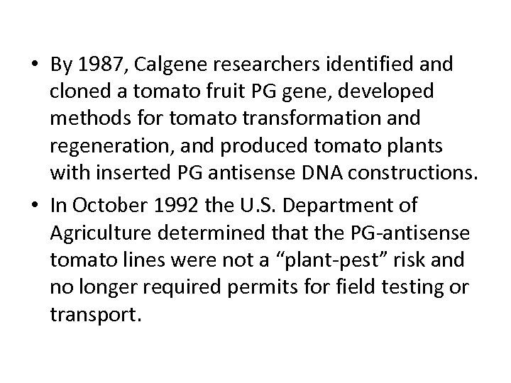 • By 1987, Calgene researchers identified and cloned a tomato fruit PG gene,
