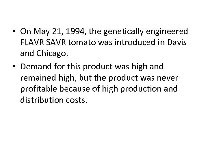 • On May 21, 1994, the genetically engineered FLAVR SAVR tomato was introduced