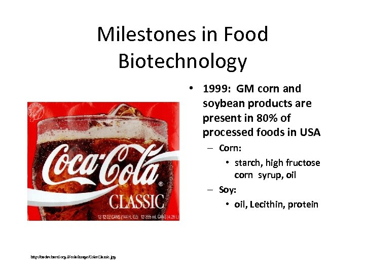 Milestones in Food Biotechnology • 1999: GM corn and soybean products are present in