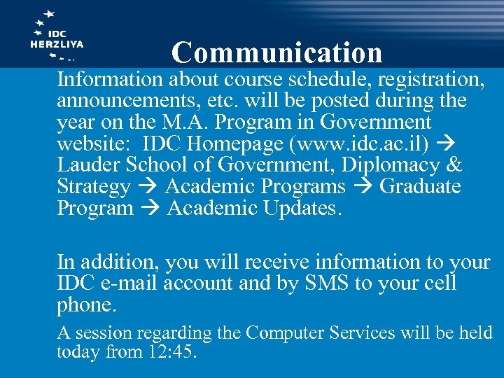 Communication Information about course schedule, registration, announcements, etc. will be posted during the year